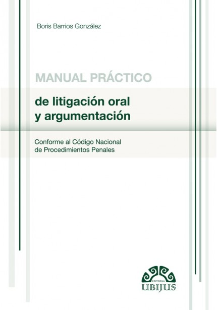 MANUAL PRÁCTICO DE LITIGACIÓN ORAL Y ARGUMENTACIÓN